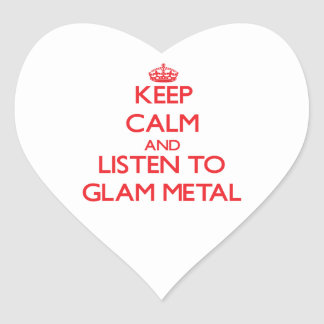 Keep calm and listen to GLAM METAL Heart Stickers