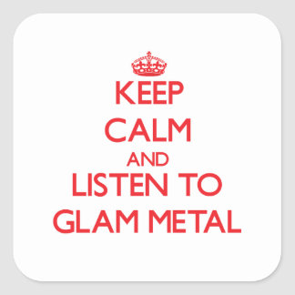 Keep calm and listen to GLAM METAL Square Sticker
