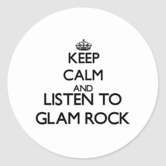 Keep calm and listen to GLAM ROCK Round Stickers