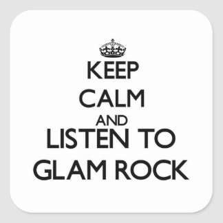 Keep calm and listen to GLAM ROCK Square Stickers
