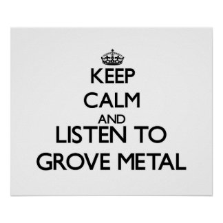 Keep calm and listen to GROVE METAL Posters