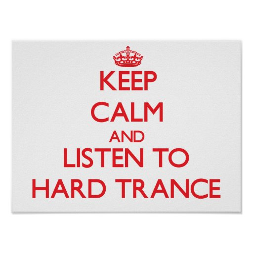 Keep calm and listen to HARD TRANCE Posters