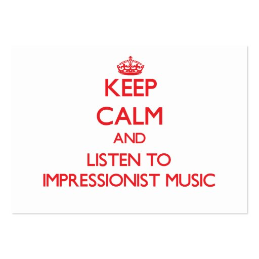 Keep calm and listen to IMPRESSIONIST MUSIC Business Card Templates
