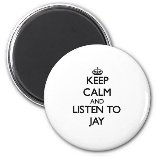Keep Calm and Listen to Jay Magnet