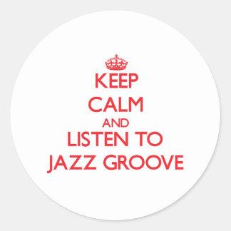 Keep calm and listen to JAZZ GROOVE Round Sticker