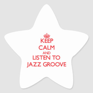 Keep calm and listen to JAZZ GROOVE Stickers