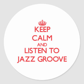 Keep calm and listen to JAZZ GROOVE Round Stickers