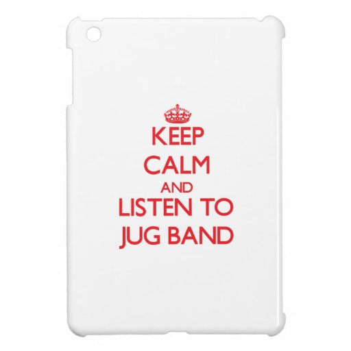 Keep calm and listen to JUG BAND Cover For The iPad Mini