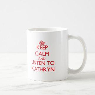 Keep Calm and listen to Kathryn Coffee Mug