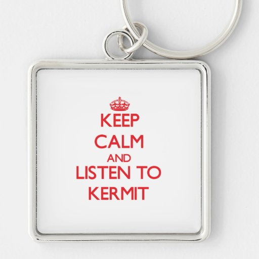 Keep Calm and Listen to Kermit Keychain