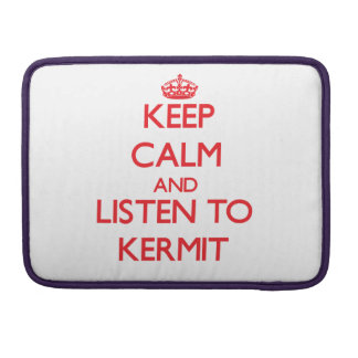 Keep Calm and Listen to Kermit Sleeves For MacBook Pro