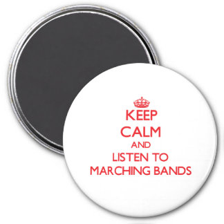 Keep calm and listen to MARCHING BANDS Refrigerator Magnet