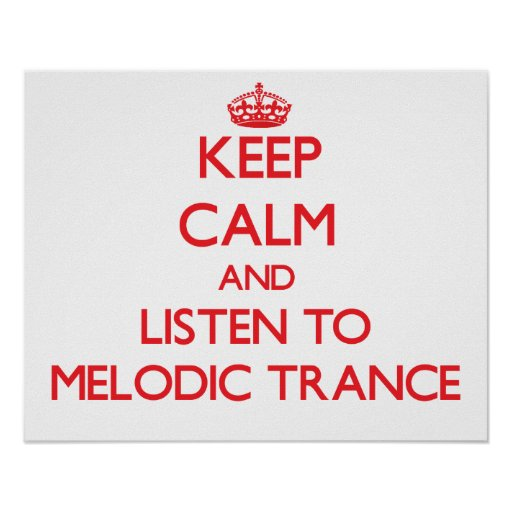Keep calm and listen to MELODIC TRANCE Posters
