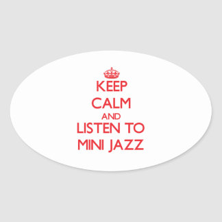 Keep calm and listen to MINI JAZZ Oval Stickers