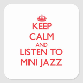 Keep calm and listen to MINI JAZZ Square Stickers