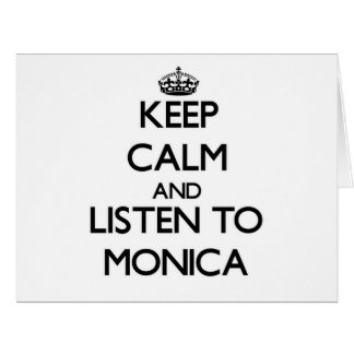Keep Calm and listen to Monica Greeting Cards