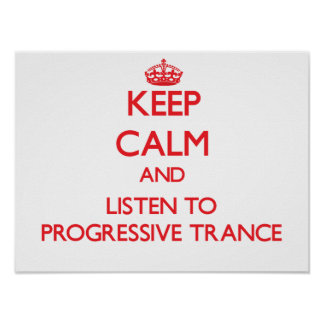Keep calm and listen to PROGRESSIVE TRANCE Print