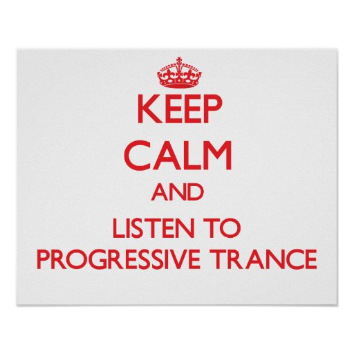 Keep calm and listen to PROGRESSIVE TRANCE Posters