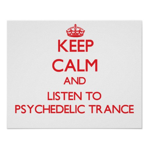 Keep calm and listen to PSYCHEDELIC TRANCE Poster