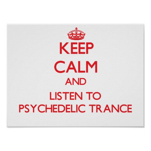 Keep calm and listen to PSYCHEDELIC TRANCE Print
