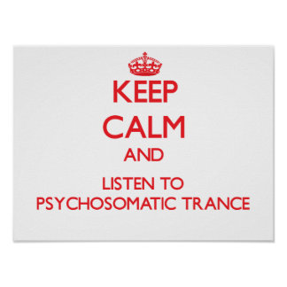 Keep calm and listen to PSYCHOSOMATIC TRANCE Posters