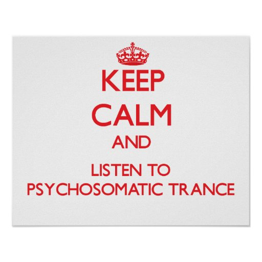 Keep calm and listen to PSYCHOSOMATIC TRANCE Print