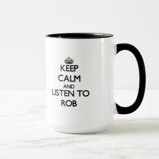 Keep Calm and Listen to Rob Mug