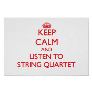Keep calm and listen to STRING QUARTET Posters