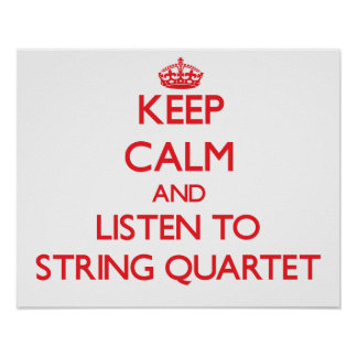 Keep calm and listen to STRING QUARTET Poster