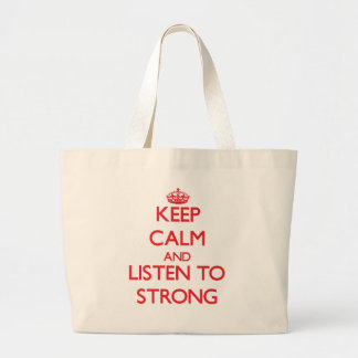 Keep calm and Listen to Strong Canvas Bag