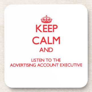 Keep Calm and Listen to the Advertising Account Ex Drink Coasters