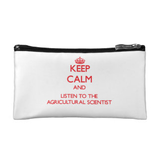 Keep Calm and Listen to the Agricultural Scientist Cosmetics Bags