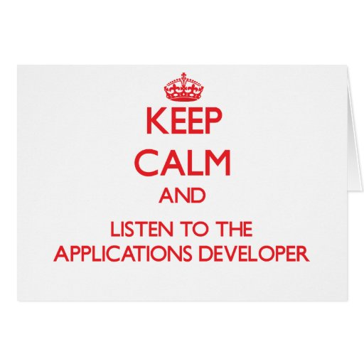 Keep Calm and Listen to the Applications Developer Cards