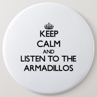 Keep calm and Listen to the Armadillos 6 Cm Round Badge