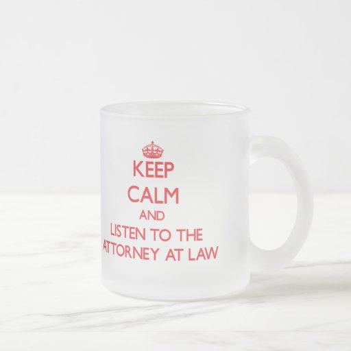 Keep Calm and Listen to the Attorney At Law Mug