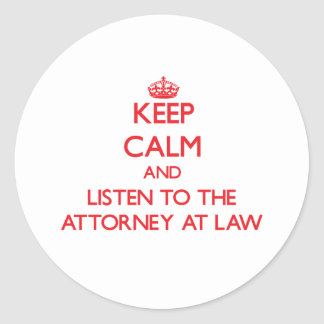 Keep Calm and Listen to the Attorney At Law Round Stickers