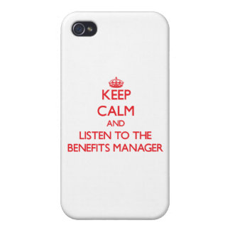 Keep Calm and Listen to the Benefits Manager Cases For iPhone 4