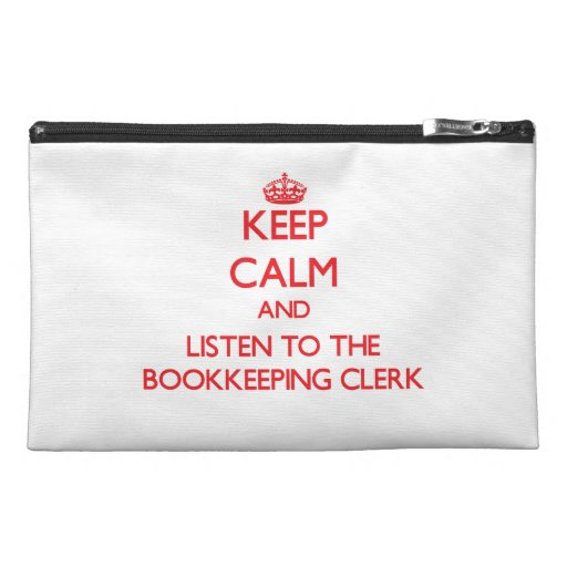 Keep Calm and Listen to the Bookkeeping Clerk Travel Accessory Bags