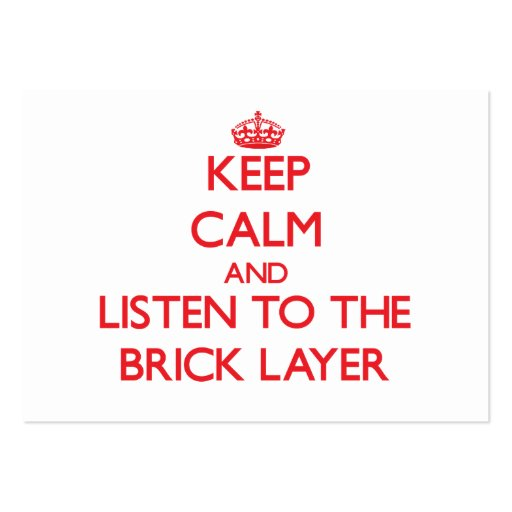Keep Calm and Listen to the Brick Layer Business Card Templates