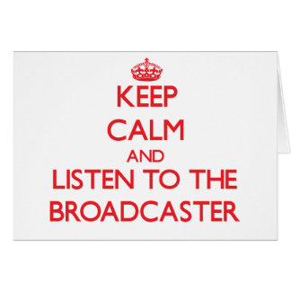 Keep Calm and Listen to the Broadcaster Greeting Card