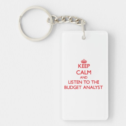 Keep Calm and Listen to the Budget Analyst Rectangular Acrylic Key Chains