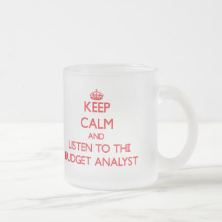 Keep Calm and Listen to the Budget Analyst Mugs