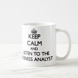 Keep Calm and Listen to the Business Analyst Basic White Mug