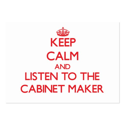 Keep Calm and Listen to the Cabinet Maker Business Cards