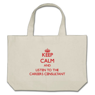 Keep Calm and Listen to the Careers Consultant Canvas Bags