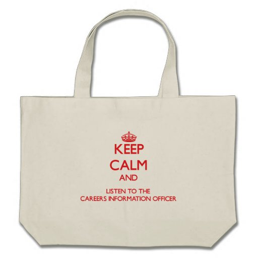 Keep Calm and Listen to the Careers Information Of Bags
