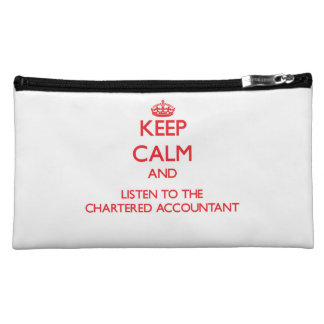Keep Calm and Listen to the Chartered Accountant Cosmetic Bags