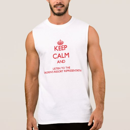 Keep Calm and Listen to the Children's Resort Repr T Shirts