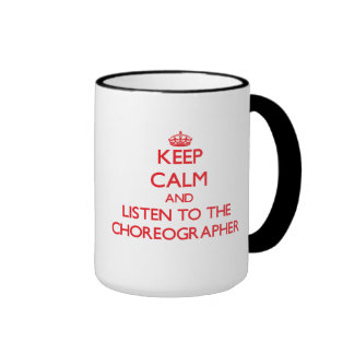 Keep Calm and Listen to the Choreographer Mugs