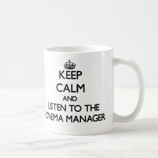 Keep Calm and Listen to the Cinema Manager Mugs